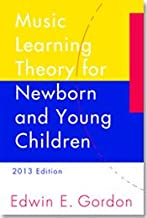 A Music Learning Theory for Newborn and Young Children: 2013 Edition--Gordon, Edwin-