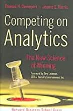 Competing on Analytics: The New Science of Winning 1st (first) edition