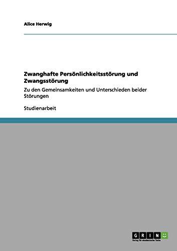 Zwanghafte Persönlichkeitsstörung und Zwangsstörung: Zu den Gemeinsamkeiten und Unterschieden beider Störungen