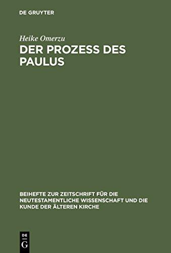 Der Prozeß des Paulus: Eine exegetische und rechtshistorische Untersuchung der Apostelgeschichte (Beihefte zur Zeitschrift für die neutestamentliche Wissenschaft 115)