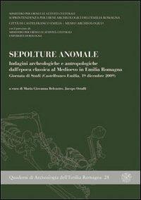 Sepolture anomale. Indagini archeologiche e antropologiche dall'epoca classica al Medioevo... Giornata di studi (Castelfranco Emilia, 19 dicembre 2009)