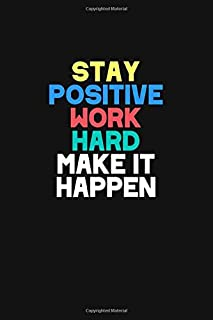Stay Positive Work Hard Make It Happen: Lined Journal, 6x9 inches, 120 Pages. Positive Affirmation Notebook (Inspirational...