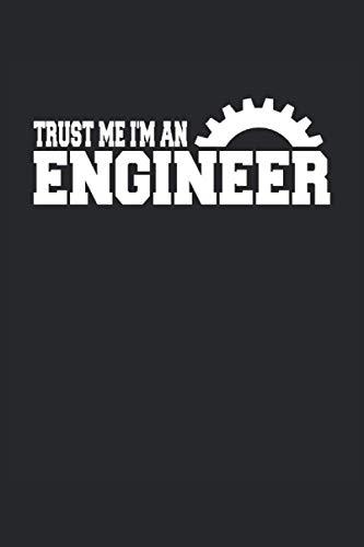 Trust Me I'm An Engineer: Cuaderno   Cuadriculado   A cuadros (6 'x9' (15,24 x 22,86 cm)), 120 páginas, papel crema, cubierta mate