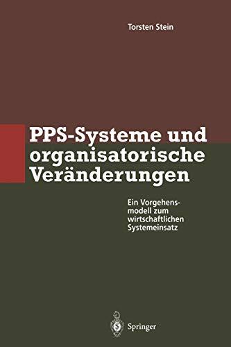 PPS-Systeme und Organisatorische Veränderungen: Ein Vorgehensmodell zum Wirtschaftlichen Systemeinsatz