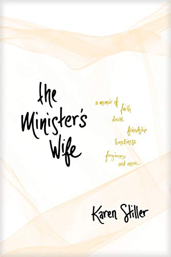 The Minister's Wife: A Memoir of Faith, Doubt, Friendship, Loneliness, Forgiveness, and More