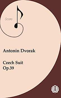 Orchestra Score Antonin Dvorak Czech Suite, Op.39 (English Edition)