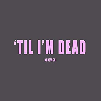 'Til I'm Dead