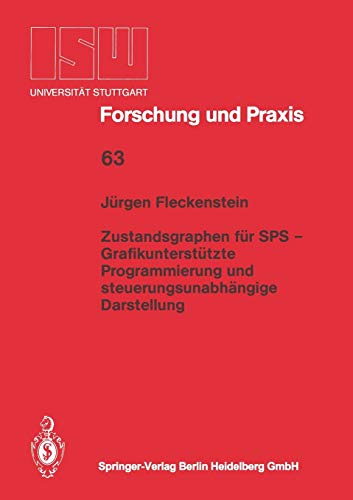 Zustandsgraphen für SPS - Grafikunterstützte Programmierung und Steuerungsunabhängige Darstellung (ISW Forschung und Praxis) (German Edition) (ISW Forschung und Praxis, 63, Band 63)