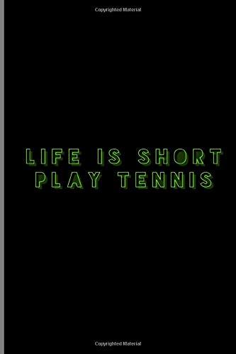 Life Is Short Play Tennis: Racquetball Pingpong Players Racket Athletes Gift Ruled Lined Notebook - 120 Pages 6x9 Composition
