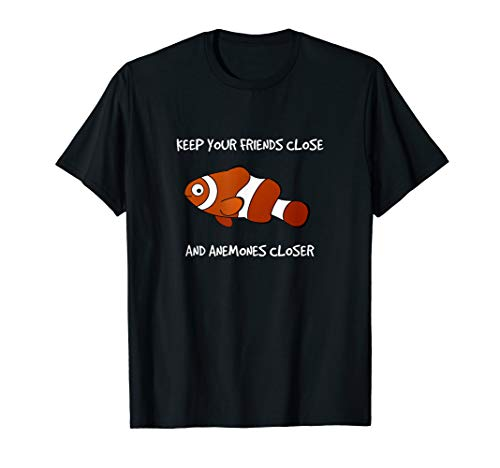 Keep Your Friends Close and Anemones Closer Clownfish T-Shirt