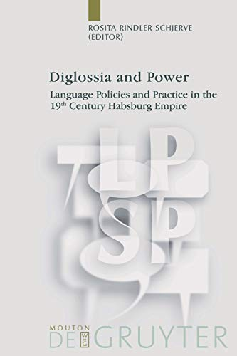 Diglossia and Power (Language, Power, and Social Process): Language Policies And Practice In The 19Th Century Habsburg Empire (Language, Power and Social Process [LPSP], 9)