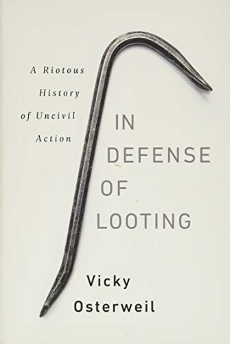 Image of In Defense of Looting: A Riotous History of Uncivil Action