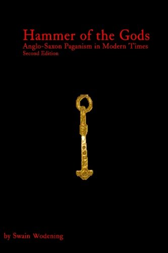 Hammer of the Gods: Anglo-Saxon Paganism in Modern Times Second Edition