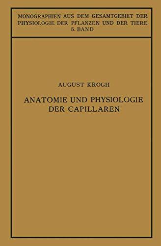 Anatomie und Physiologie der Capillaren (Monographien aus dem Gesamtgebiet der Physiologie der Pflanzen und der Tiere, 5, Band 5)