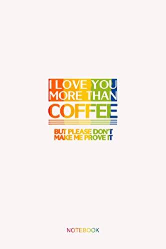 Funny I Love you more than Coffee Spruch Damen Herren Notebook V1: Notebook-Planer - 6x9 Zoll Daily Planner Journal, Aufgabenliste Notebook, Daily Organizer, 144 Seiten