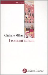 I comuni italiani. Secoli XII-XIV