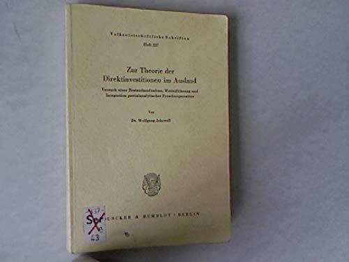 Zur Theorie der Direktinvestitionen im Ausland.: Versuch einer Bestandsaufnahme, Weiterführung und Integration partialanalytischer Forschungsansätze. (Volkswirtschaftliche Schriften, Band 337)