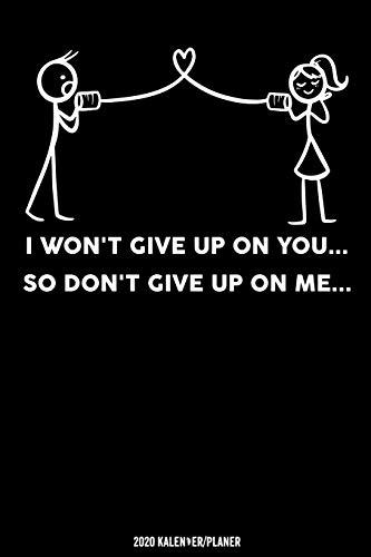 I Won't Give Up On You So You Don't Give Up On Me: Fernbeziehung Geschenk Kalender 2020 Geschenk Lustig / Taschenkalender 2020 / Terminplaner 2020 / ... Januar bis Dezember / Jede Woche eine Seite