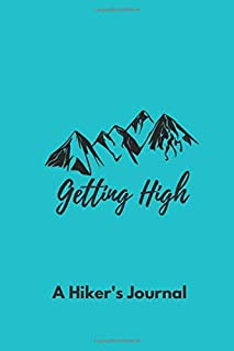 Getting High - A hiker's journal: Hiking Logbook, guided journal to write about personal trail experiences