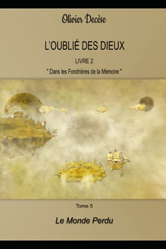 L'Oublié des Dieux 7b: Livre 2 : Dans les Fondrières de la Mémoire - tome 5 Le Monde Perdu 2ème partie