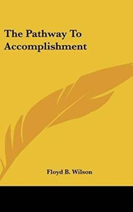 [(The Pathway to Accomplishment)] [By (author) Floyd B Wilson] published on (May, 2010)