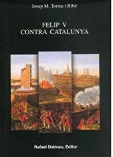 Felip V Contra Catalunya (Bofarull): Amazon.es: Torras I Ribé, Josep M.: Libros