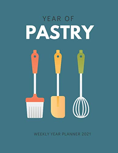 YEAR OF PASTRY WEEKLY PLANNER 2021: To Do Lists weekly planner 2021 with checklist for pastry, chef, events, meetings, shows - 8.5 x 11 Schedule ( At a Glance Calendar, Diary)