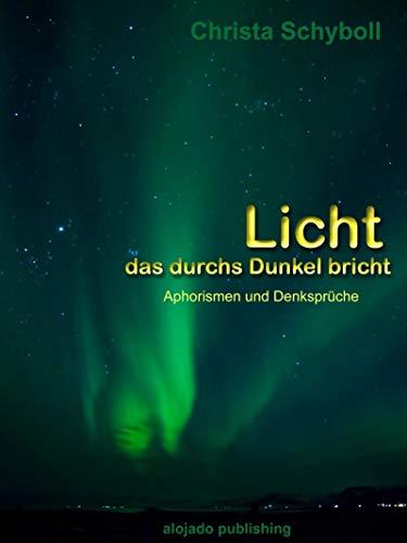 Licht, das durchs Dunkel bricht: Aphorismen & Sprüche