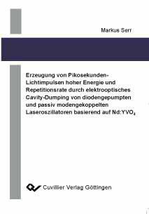 Erzeugung von Pikosekunden-Lichtimpulsen hoher Energie und Repetitionsrate  durch elektrooptisches Cavity-Dumping von diodengepumpten und passiv ... Laseroszillatoren basierend auf Nd:YVO4