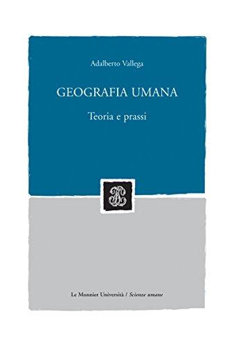 GEOGRAFIA UMANA. TEORIA E PRASSI Geografia umana. Teoria e prassi (Mondadori Education)