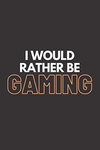 I would rather be GAMING (white & orange letters) notebook | gaming notebook & gift for girls, kids, teenagers, adults, male or female gamers: Fun ... ruled pages| it is not cool, it is cooler)
