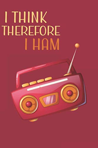 I Think Therefore I Ham: Amateur Radio Log Book Tracking and Organizing Station Operations with Additional Notes Section Funny Ham Radio Gift