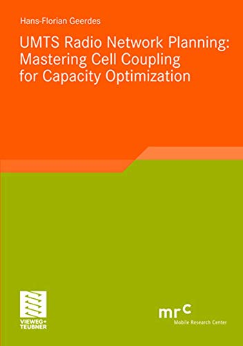 UMTS Radio Network Planning: Mastering Cell Coupling for Capacity Optimization (Advanced Studies Mobile Research Center Bremen)