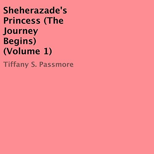 Sheherazade's Princess - The Journey Begins, Book 1                   By:                                                                                                                                 Tiffany S. Passmore                               Narrated by:                                                                                                                                 Adrienne Cornette                      Length: 7 hrs and 7 mins     Not rated yet     Overall 0.0