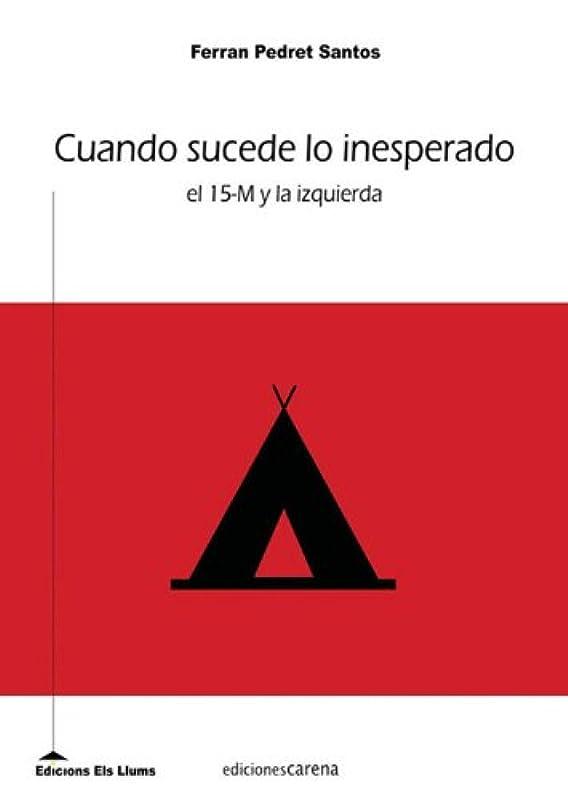 時系列捧げる痛みCuando sucede lo inesperado: El 15-M y la izquierda (Spanish Edition)