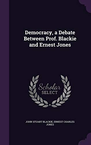 Democracy, a Debate Between Prof. Blackie and Ernest Jones