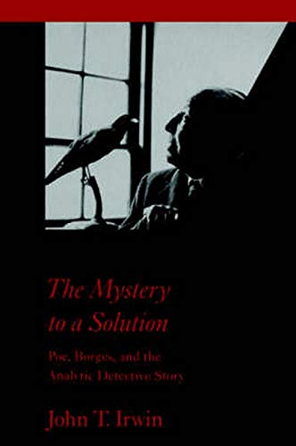 Compare Textbook Prices for The Mystery to a Solution: Poe, Borges, and the Analytic Detective Story 1st ed thus Edition ISBN 9780801854668 by Irwin, Prof John T.