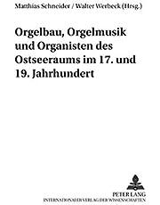 Orgelbau, Orgelmusik Und Organisten Des Ostseeraums Im 17. Und 19. Jahrhundert: 14 (Greifswalder Beiträge Zur Musikwissenschaft)