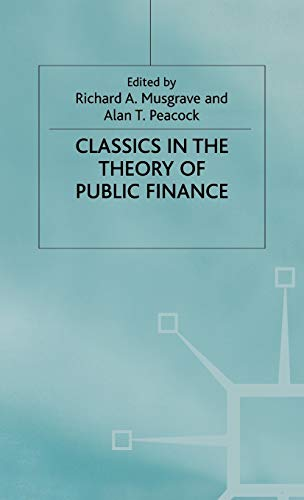 Compare Textbook Prices for Classics in the Theory of Public Finance International Economic Association Series 1958 Edition ISBN 9780333613559 by Musgrave, Richard A.,Peacock, Alan T.