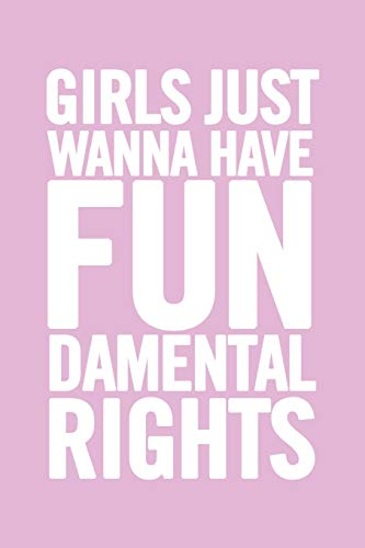Girls Just Wanna Have Fundamental Rights: 6x9 Ruled Feminist Notebook, Empowering gag gift for teen girls, for her, for women, Feminism Journal, Cute Nice Diary, perfect for College or High School