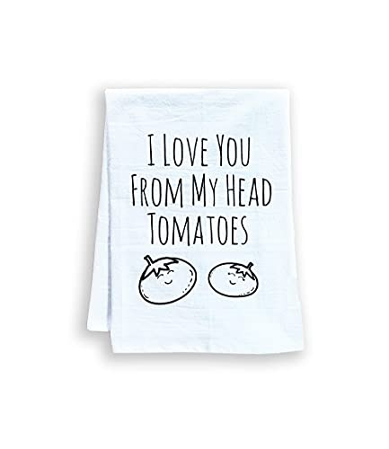 Funny Dish Towel, I Love You From My Head Tomatoes, Flour Sack Kitchen Towel, Sweet Housewarming Gift, Farmhouse Kitchen Decor, White