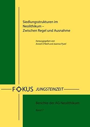 Siedlungsstrukturen im Neolithikum: Zwischen Regel und Ausnahme (Fokus Jungsteinzeit: Berichte der AG Neolithikum)