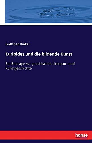 Euripides und die bildende Kunst: Ein Beitrage zur griechischen Literatur- und Kunstgeschichte