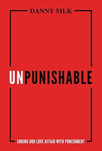 Unpunishable: Ending Our Love Affair with Punishment (English Edition)