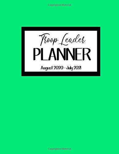 Troop Leader Planner August 2020 - July 2021: Green Cover, Complete Organizer Notebook for Scouts Troop Meetings, Events, Activities, Product Sales Trackers, Badges and More