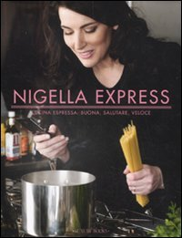 Nigella express. Cucina espressa: buona, salutare, veloce