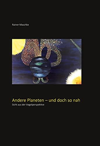 Andere Planeten - und doch so nah: Sicht aus der Vogelperspektive (German Edition)