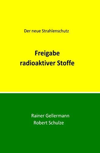 Freigabe radioaktiver Stoffe: Der neue Strahlenschutz. Regelungen mit Begründungen für die Praxis