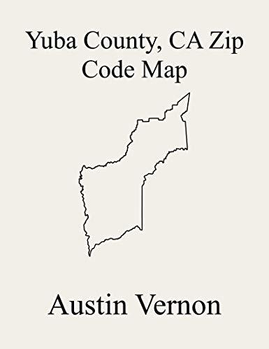 Yuba County, California Zip Code Map: Includes East Yuba-Beale AFB, Olivehurst, Marysville Northeast, Wheatland, Linda, Marysville, and Yuba Foothills (English Edition)