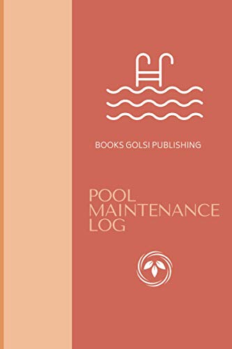 POOL MAINTENANCE LOG: Swimming Pool Cleaning Log Book, for business owners and employees, Customized DIY Maintenance Book, 6' x 9' inchs, 100 pages notebook journal